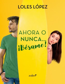 Ahora o nunca… ¡Bésame! – Loles López   Descargar PDF