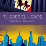 Tú eres el héroe – Verónica A. Fleitas Solich | Descargar PDF