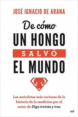 De cómo un hongo salvó el mundo - José Ignacio de Arana   Planeta de Libros