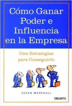 Cómo ganar poder e influencia en la empresa - Susan Marshall | Planeta de Libros