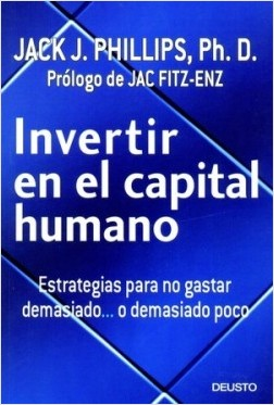 Invertir en el capital humano - Jack J. Phillips | Planeta de Libros