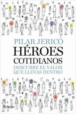 Héroes Cotidianos - Pilar Jericó | Planeta de Libros