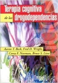 Terapia cognitiva de las drogodependencias - Aaron T. Beck   Planeta de Libros