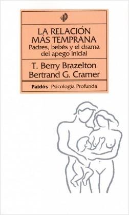 La Relación más temprana - padres, bebés y el dram - Bertrand G. Cramer | Planeta de Libros