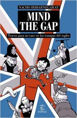 MIND THE GAP. Trucos para no caer en las trampas del inglés - Nacho Iribarnegaray | Planeta de Libros