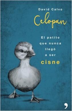 El patito que nunca llegó a ser cisne - Celopan | Planeta de Libros