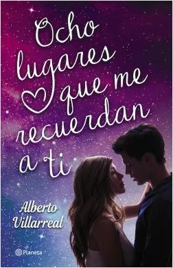 Ocho lugares que me recuerdan a ti - Alberto Villarreal | Planeta de Libros