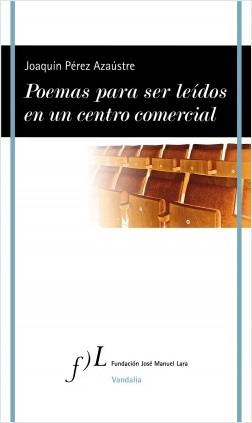 Poemas para ser leídos en un centro comercial - Joaquín Pérez Azaústre | Planeta de Libros