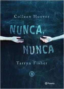Nunca, nunca 1 - Colleen Hoover,Tarryn Fisher | Planeta de Libros