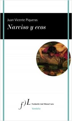 Narciso y ecos - Juan Vicente Piqueras | Planeta de Libros