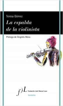 La espalda de la violinista - Teresa Gómez Gómez | Planeta de Libros
