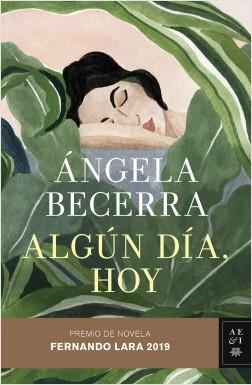 Algún día, hoy - Ángela Becerra | Planeta de Libros