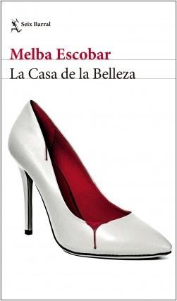 La Casa de la Belleza - Melba Escobar | Planeta de Libros