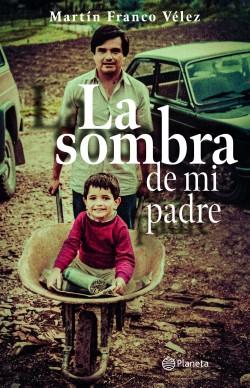 La sombra de mi padre - Martín Franco Velez   Planeta de Libros