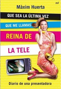 Que sea la última vez que me llamas Reina de la Tele - Máximo Huerta | Planeta de Libros