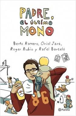 Padre, el último mono - Berto Romero,Oriol Jara,Roger Rubio,Rafel Barceló | Planeta de Libros