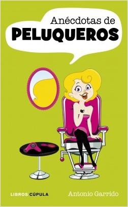 Anécdotas de peluqueros - Antonio Garrido | Planeta de Libros