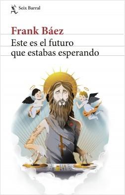 Este es el futuro que estabas esperando - Frank Báez | Planeta de Libros