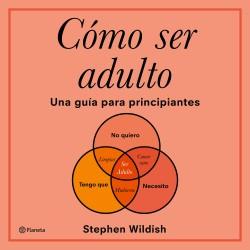 Cómo ser adulto - Stephen Wildish | Planeta de Libros