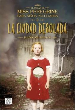 El hogar de Miss Peregrine para niños peculiares 2. La ciudad desolada - Ransom Riggs   Planeta de Libros
