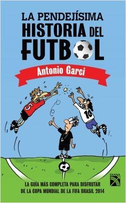 La pendejísima historia del futbol - Antonio Garci   Planeta de Libros