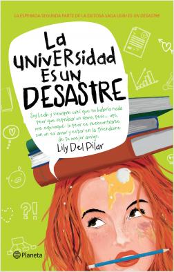 La universidad es un desastre - Lily Del Pilar | Planeta de Libros