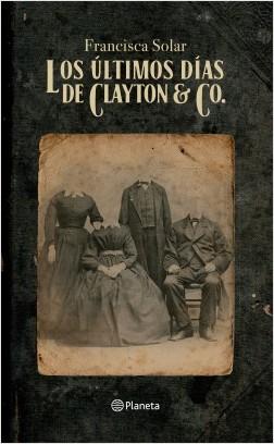 Los últimos días de Clayton & Co. - Francisca Solar   Planeta de Libros