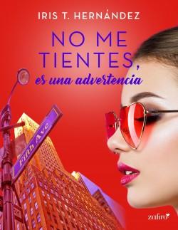 No me tientes, es una advertencia - Iris T. Hernández | Planeta de Libros