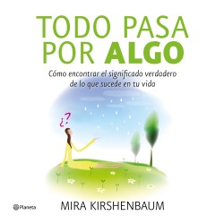 Todo pasa por algo - Mira Kirshenbaum | Planeta de Libros