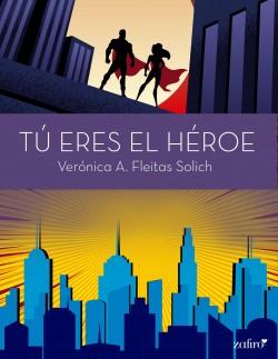 Tú eres el héroe - Verónica A. Fleitas Solich   Planeta de Libros