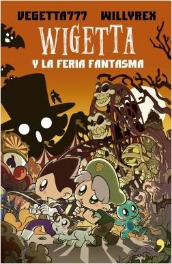 Wigetta y la feria fantasma - Vegetta777,Willyrex | Planeta de Libros