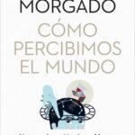 Como percibimos el mundo – Ignacio Morgado Bernal | Descargar PDF