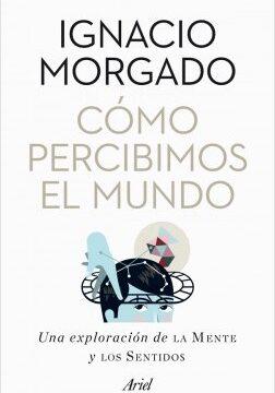Como percibimos el mundo – Ignacio Morgado Bernal   Descargar PDF