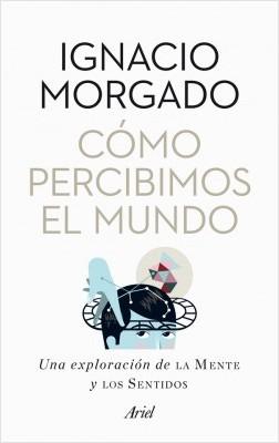 Como percibimos el mundo - Ignacio Morgado Bernal | Planeta de Libros