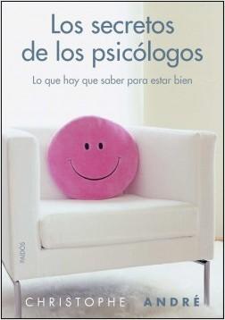 Los secretos de los psicólogos - Christophe André | Planeta de Libros