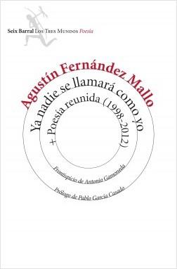 Ya nadie se llamará como yo + Poesía reunida (1998-2012) - Agustín Fernández Mallo   Planeta de Libros
