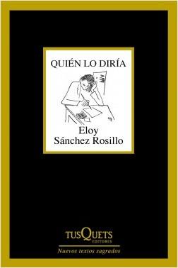 Quién lo diría - Eloy Sánchez Rosillo | Planeta de Libros