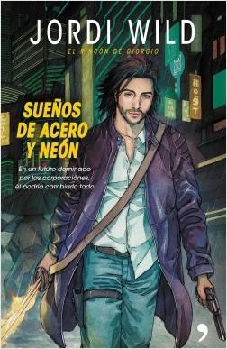 Sueños de acero y neón - Jordi Wild | Planeta de Libros