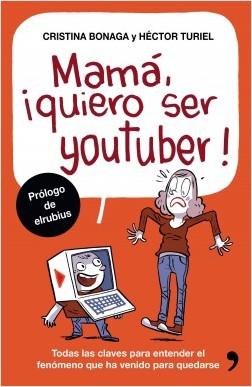 Mamá, quiero ser youtuber - Héctor Turiel,Cristina Bonaga | Planeta de Libros