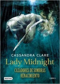 Cazadores de sombras. Renacimiento. Lady Midnight - Cassandra Clare   Planeta de Libros