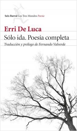Sólo ida. Poesía completa - Erri De Luca   Planeta de Libros