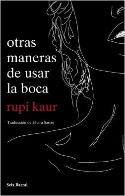 Otras maneras de usar la boca - Rupi Kaur | Planeta de Libros