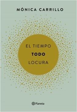 El tiempo. Todo. Locura - Mónica Carrillo | Planeta de Libros