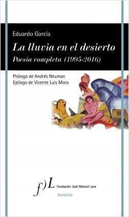 La lluvia en el desierto. Poesía completa  (1995-2016) - Eduardo García | Planeta de Libros