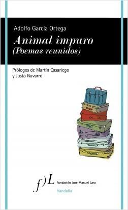 Animal impuro (Poemas reunidos) - Adolfo García Ortega | Planeta de Libros