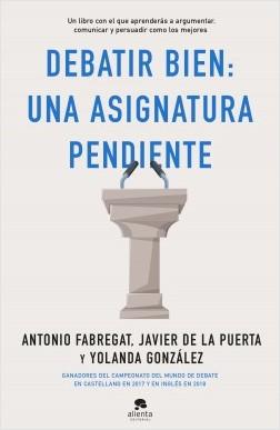 Debatir bien: una asignatura pendiente - Antonio Fabregat Marianini,Yolanda González,Javier de la Puerta Cresis | Planeta de Libros
