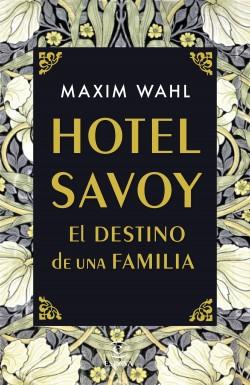 Hotel Savoy. El destino de una familia - Maxim Wahl | Planeta de Libros