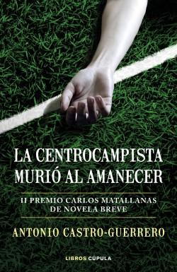 La centrocampista murió al amanecer - Antonio Castro-Guerrero | Planeta de Libros