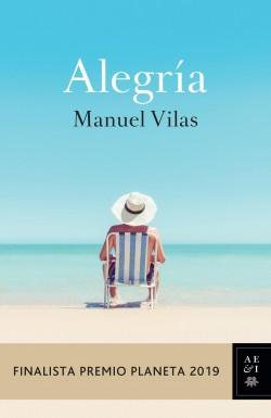 Alegría - Manuel Vilas | Planeta de Libros