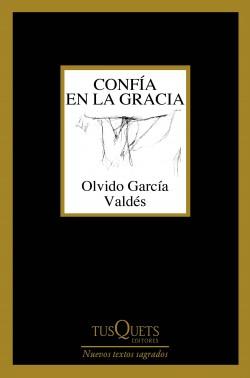 confía en la gracia - Olvido García Valdés | Planeta de Libros